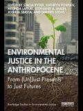 Environmental Justice in the Anthropocene: From (Un)Just Presents to Just Futures