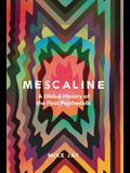 Mescaline: A Global History of the First Psychedelic