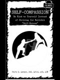 Self-Compassion: Be Kind to Yourself Instead of Striving for Bullshit self-Esteem