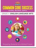 Common Core Success Grade 4 English Language Arts: Preparing Students for a Brilliant Future