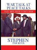 War Talk at Peace Talks: Peace Under Duress in South Sudan