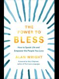 The Power to Bless: How to Speak Life and Empower the People You Love