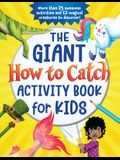 The Giant How to Catch Activity Book for Kids: More Than 75 Awesome Activities and 12 Magical Creatures to Discover!