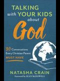 Talking with Your Kids about God: 30 Conversations Every Christian Parent Must Have