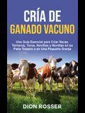 Cría de ganado vacuno: Una guía esencial para criar vacas, terneros, toros, novillos y novillas en su patio trasero o en una pequeña granja