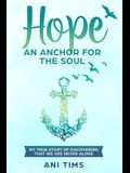 Hope: An Anchor For The Soul: My True Story Of Discovering That We Are Never Alone