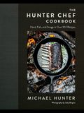 The Hunter Chef: Hunt, Fish, and Forage in Over 100 Recipes