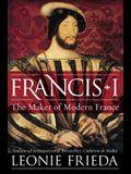 Francis I: The Maker of Modern France