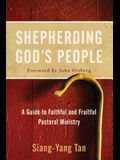 Shepherding God's People: A Guide to Faithful and Fruitful Pastoral Ministry