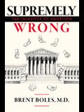 Supremely Wrong: The Injustice of Abortion