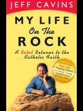 My Life on the Rock: A Rebel Returns to the Catholic Faith (Rev)