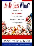 Je Ne Sais What?: A Guide to de Rigueur Frenglish for Readers, Writers, and Speakers