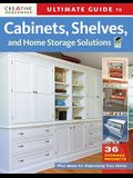 Ultimate Guide to Cabinets, Shelves and Home Storage Solutions: 36 Storage Projects, Plus Ideas for Organizing Your Home