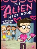 The Alien Next Door 6: The Mystery Valentine, Volume 6