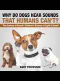 Why Do Dogs Hear Sounds That Humans Can't? - The Science of Sound - Children's Science of Light & Sound