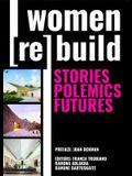 Women Rebuild: Stories, Polemics, Futures