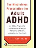 The Mindfulness Prescription for Adult ADHD: An 8-Step Program for Strengthening Attention, Managing Emotions, and Achieving Your Goals [With CD (Audi