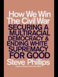 How We Win the Civil War: How the Demographic Revolution Has Created a New American Majority