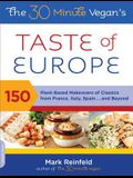 The 30-Minute Vegan's Taste of Europe: 150 Plant-Based Makeovers of Classics from France, Italy, Spain, and Beyond