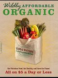 Wildly Affordable Organic: Eat Fabulous Food, Get Healthy, and Save the Planet -- All on $5 a Day or Less