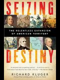 Seizing Destiny: How America Grew from Sea to Shining Sea
