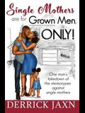 Single Mothers Are for Grown Men, Only!