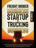 Freight Broker Business Startup & Trucking Business: 2 in 1THE COMPLETE GUIDE TO BECOME A SUCCESSFUL FREIGHT BROKER FROM SCRATCH. HOW TO EASILY START