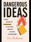 Dangerous Ideas: A Brief History of Censorship in the West, from the Ancients to Fake News