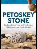 Petoskey Stone: Finding, Identifying, and Collecting Michiganas Most Storied Fossil
