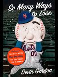 So Many Ways to Lose: The Amazin' True Story of the New York Mets--The Best Worst Team in Sports