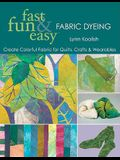 Fast, Fun & Easy Fabric Dyeing: Create Colorful Fabric for Quilts, Crafts & Wearables- Print on Demand Edition