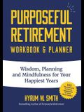 Purposeful Retirement Workbook & Planner: Wisdom, Planning and Mindfulness for Your Happiest Years