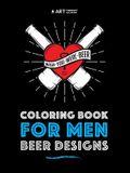 Coloring Book For Men: Beer Designs
