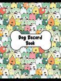 Dog Record Book: Dog Health And Wellness Log Book Journal, Vaccination & Medication Tracker, Vet & Groomer Record Keeping, Food & Walki