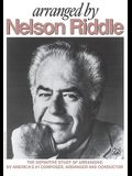 Arranged by Nelson Riddle: The Definitive Study of Arranging by America's #1 Composer, Arranger and Conductor