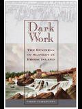 Dark Work: The Business of Slavery in Rhode Island