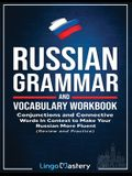 Russian Grammar and Vocabulary Workbook: Conjunctions and Connective Words in Context to Make Your Russian More Fluent (Review and Practice)