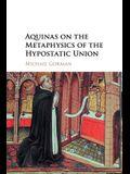 Aquinas on the Metaphysics of the Hypostatic Union