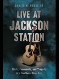 Live at Jackson Station: Music, Community, and Tragedy in a Southern Blues Bar