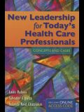 New Leadership for Today's Health Care Professionals: Concepts and Cases