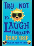 Try Not to Laugh Challenge Road Trip Vacation Jokes for Kids: Joke book for Kids, Teens, & Adults, Over 330 Funny Riddles, Knock Knock Jokes, Silly Pu