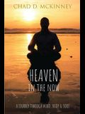 Heaven in the Now: A Journey Through Mind, Body & Soul