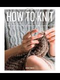 How to Knit: The Only Technique Book You Will Ever Need