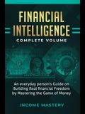 Financial Intelligence: An Everyday Person's Guide on Building Real Financial Freedom by Mastering the Game of Money Complete Volume