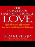 The Power of Unconditional Love: 21 Guidelines for Beginning, Improving and Changing Your Most Meaningful Relationships