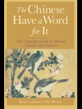 The Chinese Have a Word for It: The Complete Guide to Chinese Thought and Culture