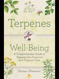 Terpenes for Well-Being: A Comprehensive Guide to Botanical Aromas for Emotional and Physical Self-Care (Natural Herbal Remedies Aromatherapy G