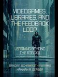 Videogames, Libraries, and the Feedback Loop: Learning Beyond the Stacks