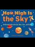 How High Is the Sky?: An Activity Guide to the Sun, Moon, Stars, and Planets