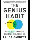 The Genius Habit: How One Habit Can Radically Change Your Work and Your Life